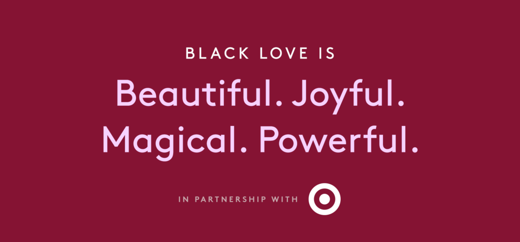 White words on a berry pink background read: Black Love is Beautiful. Joyful. Magical. Powerful. In Partnership With, and then there is the Target logo.